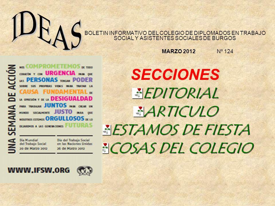 BOLETIN INFORMATIVO DEL COLEGIO DE DIPLOMADOS EN TRABAJO SOCIAL Y ASISTENTES SOCIALES DE BURGOS SECCIONES EDITORIAL ARTICULO ESTAMOS DE FIESTA COSAS DEL COLEGIO MARZO 2012 Nº 124