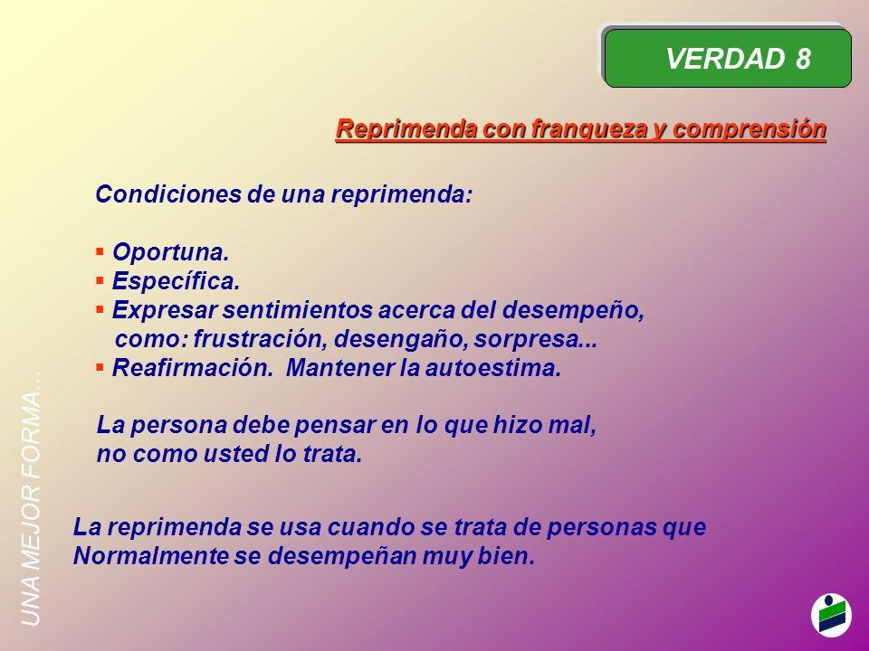 VERDAD 8 Reprimenda con franqueza y comprensión Condiciones de una reprimenda: Oportuna.