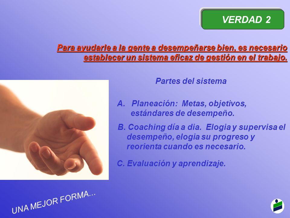 VERDAD 2 Para ayudarle a la gente a desempeñarse bien, es necesario establecer un sistema eficaz de gestión en el trabajo.