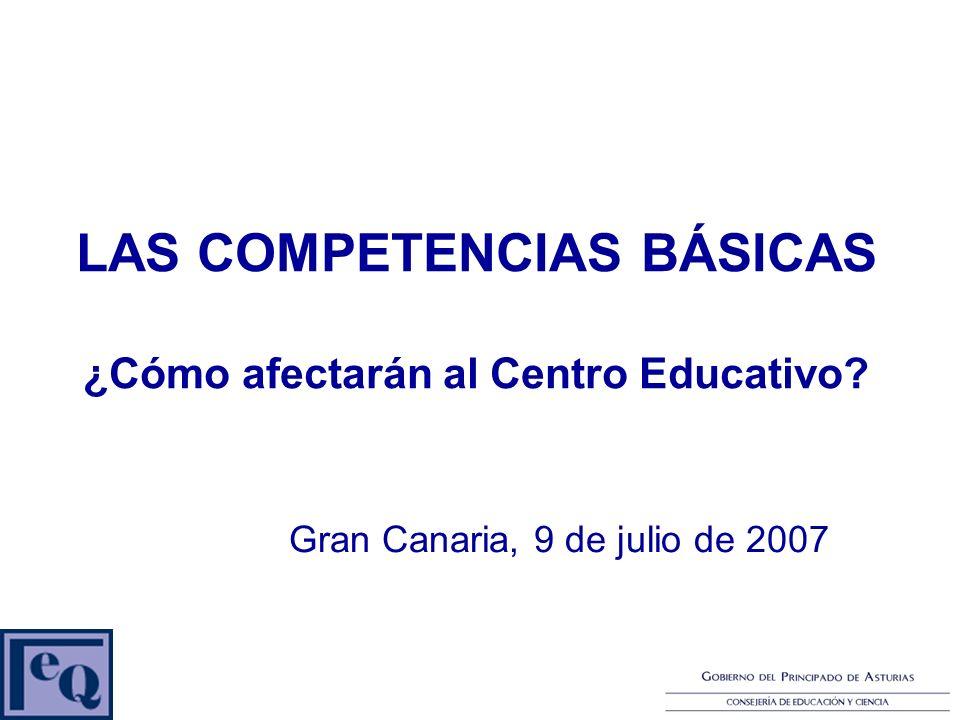LAS COMPETENCIAS BÁSICAS ¿Cómo afectarán al Centro Educativo? Gran Canaria, 9 de julio de 2007