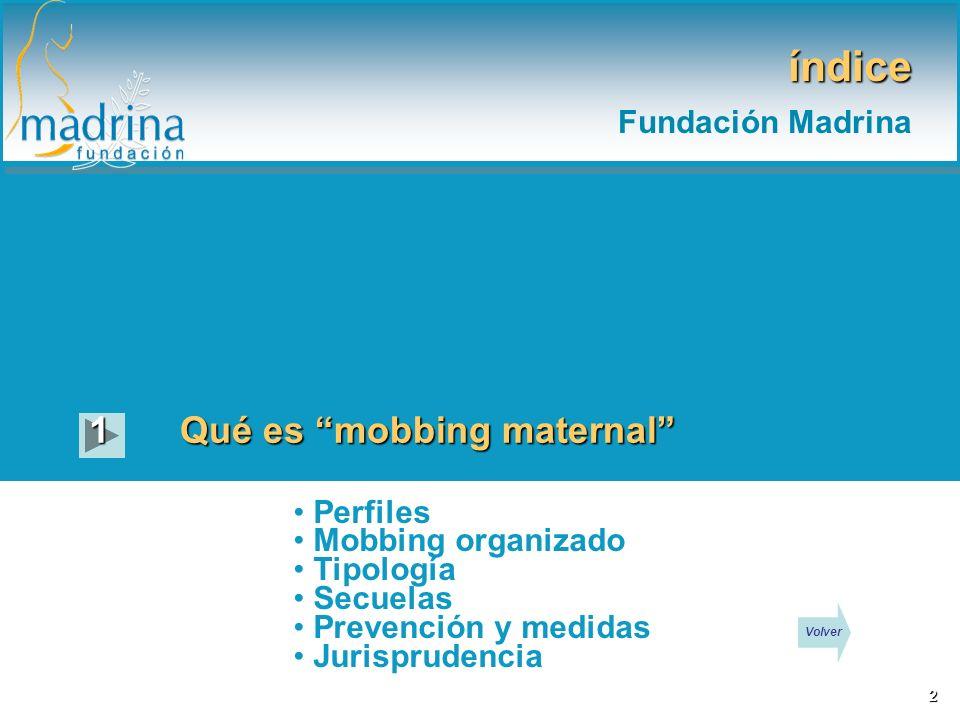 índice Fundación Madrina Qué es mobbing maternal 1 Perfiles Mobbing organizado Tipología Secuelas Prevención y medidas Jurisprudencia 2 Volver