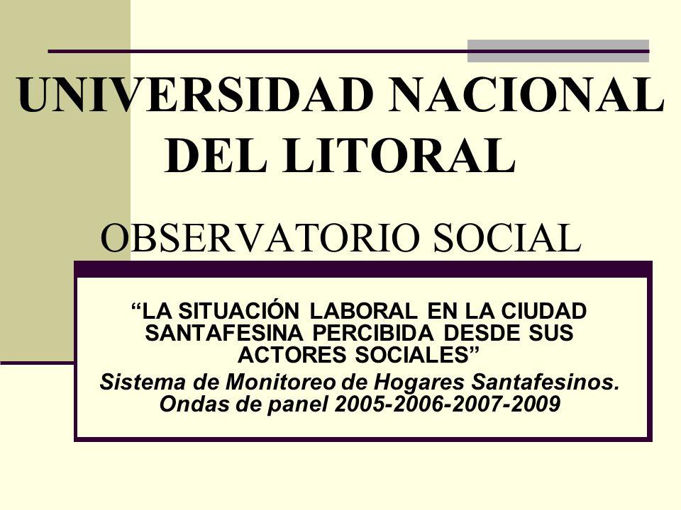 UNIVERSIDAD NACIONAL DEL LITORAL OBSERVATORIO SOCIAL LA SITUACIÓN LABORAL EN LA CIUDAD SANTAFESINA PERCIBIDA DESDE SUS ACTORES SOCIALES Sistema de Monitoreo de Hogares Santafesinos.