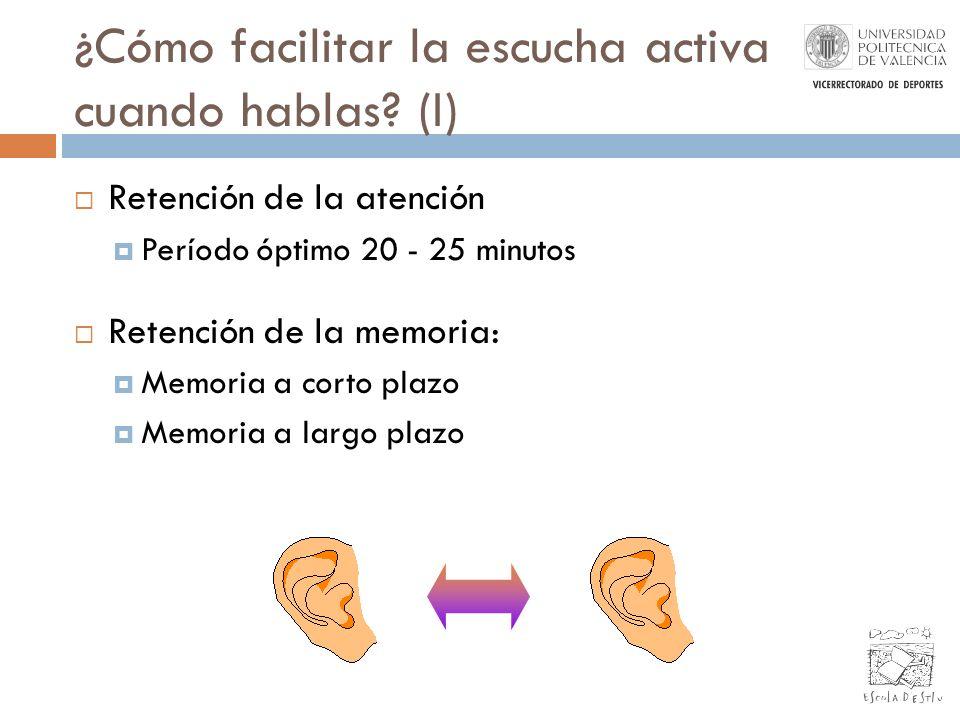 ¿Cómo facilitar la escucha activa cuando hablas? (I) Retención de la atención Período óptimo 20 - 25 minutos Retención de la memoria: Memoria a corto