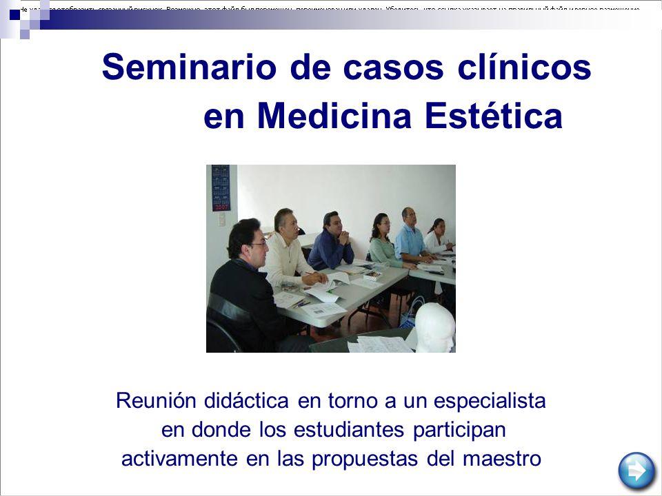 Seminario de casos clínicos en Medicina Estética Reunión didáctica en torno a un especialista en donde los estudiantes participan activamente en las p