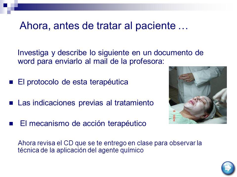 Ahora, antes de tratar al paciente … Investiga y describe lo siguiente en un documento de word para enviarlo al mail de la profesora: El protocolo de