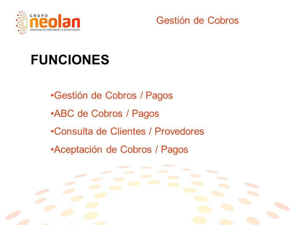 Gestión de Cobros FUNCIONES Gestión de Cobros / Pagos ABC de Cobros / Pagos Consulta de Clientes / Provedores Aceptación de Cobros / Pagos