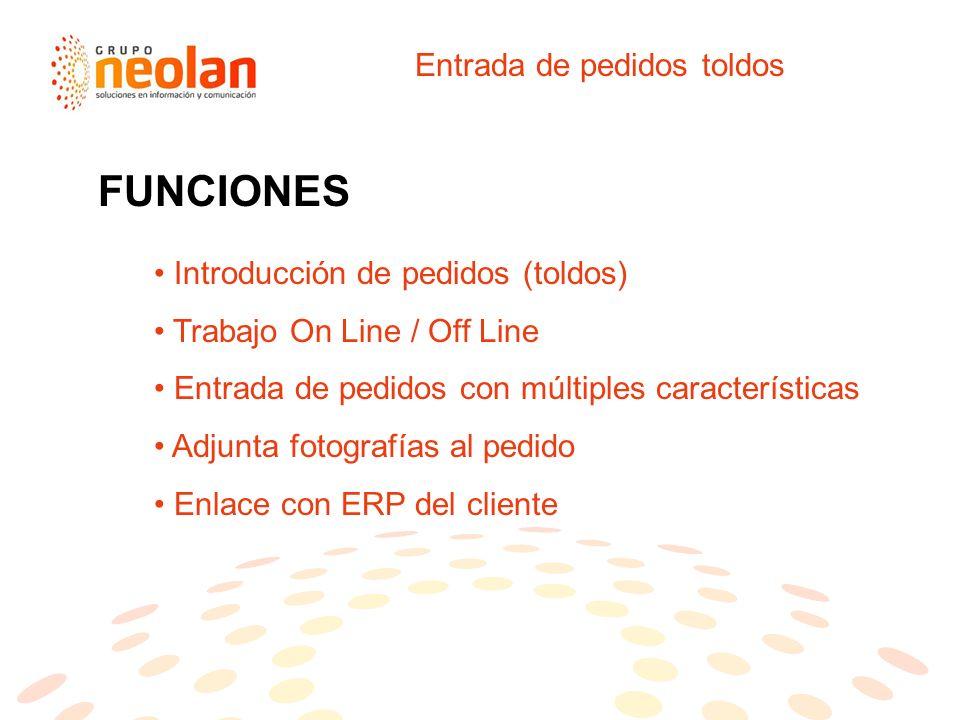 Entrada de pedidos toldos Introducción de pedidos (toldos) Trabajo On Line / Off Line Entrada de pedidos con múltiples características Adjunta fotografías al pedido Enlace con ERP del cliente FUNCIONES