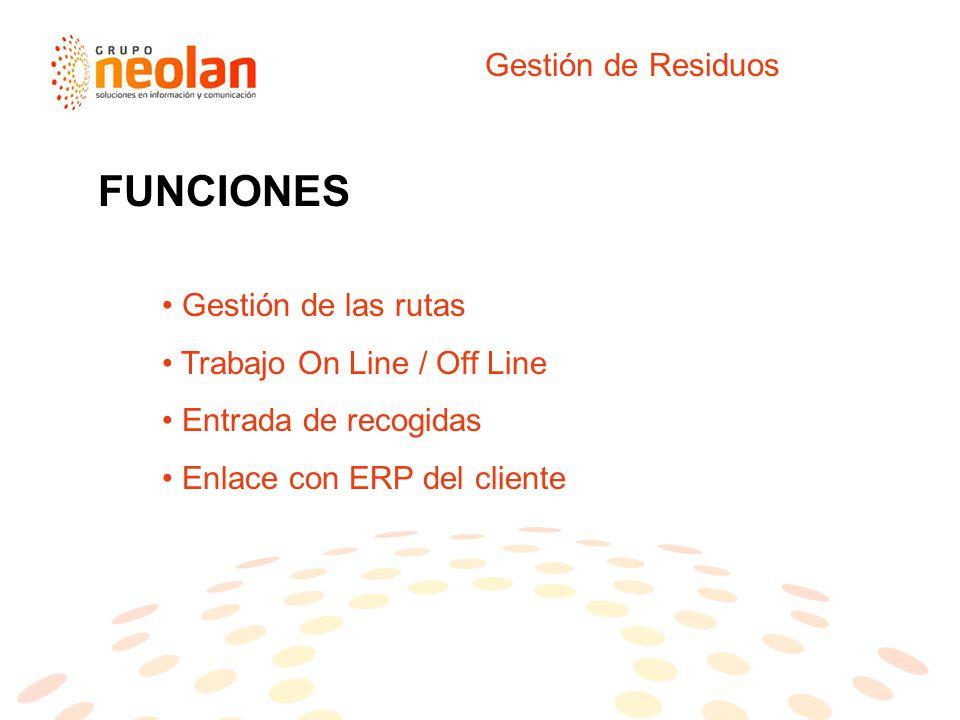 Gestión de Residuos Gestión de las rutas Trabajo On Line / Off Line Entrada de recogidas Enlace con ERP del cliente FUNCIONES