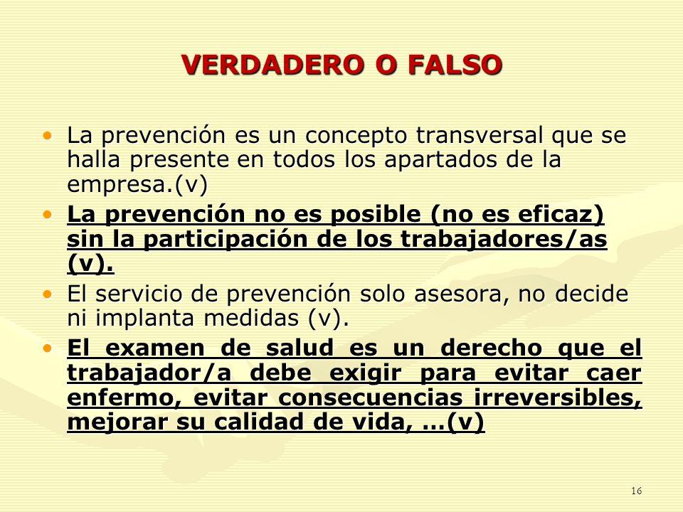VERDADERO O FALSO La prevención es un concepto transversal que se halla presente en todos los apartados de la empresa.(v)La prevención es un concepto
