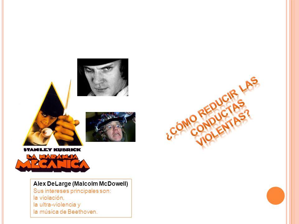 Alex DeLarge (Malcolm McDowell) Sus intereses principales son: la violación, la ultra-violencia y la música de Beethoven.
