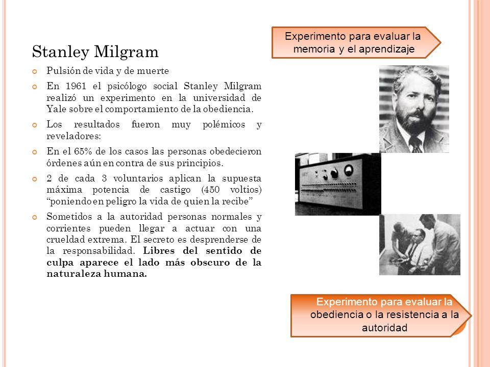 Stanley Milgram Pulsión de vida y de muerte En 1961 el psicólogo social Stanley Milgram realizó un experimento en la universidad de Yale sobre el comp