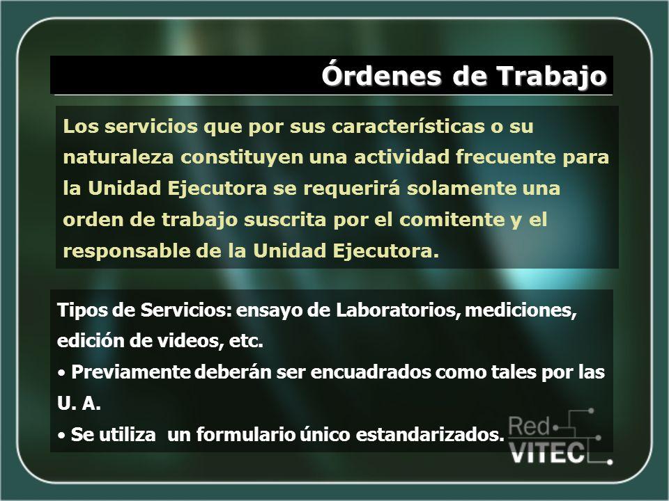 Órdenes de Trabajo Los servicios que por sus características o su naturaleza constituyen una actividad frecuente para la Unidad Ejecutora se requerirá