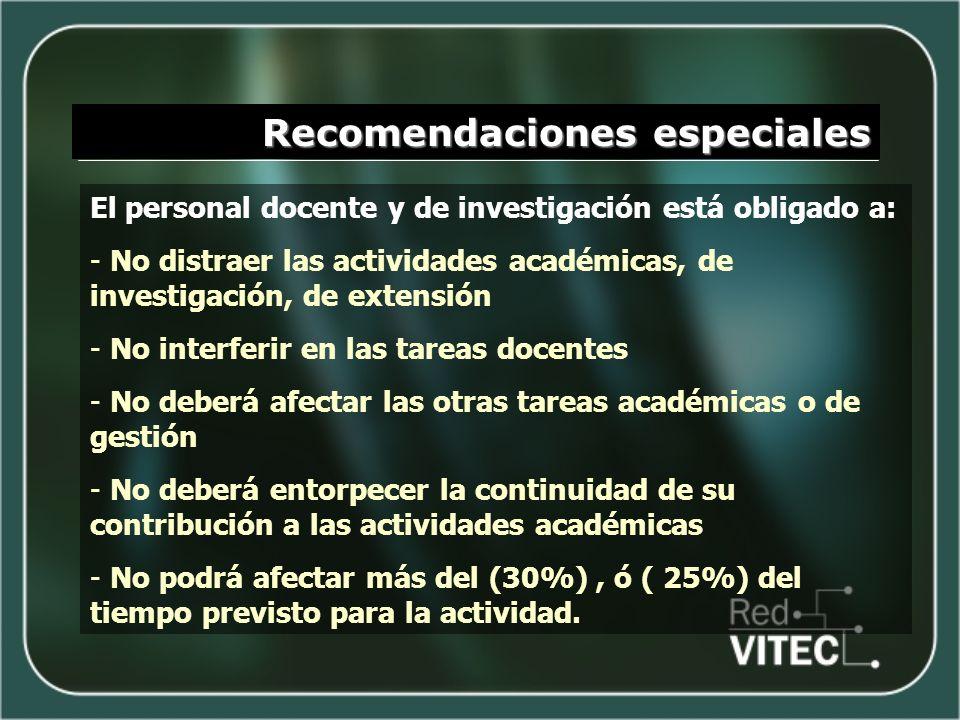 Recomendaciones especiales El personal docente y de investigación está obligado a: - No distraer las actividades académicas, de investigación, de exte
