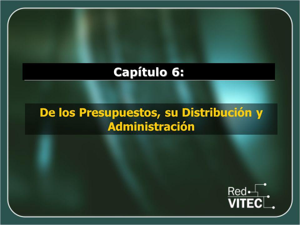 Capítulo 6: De los Presupuestos, su Distribución y Administración