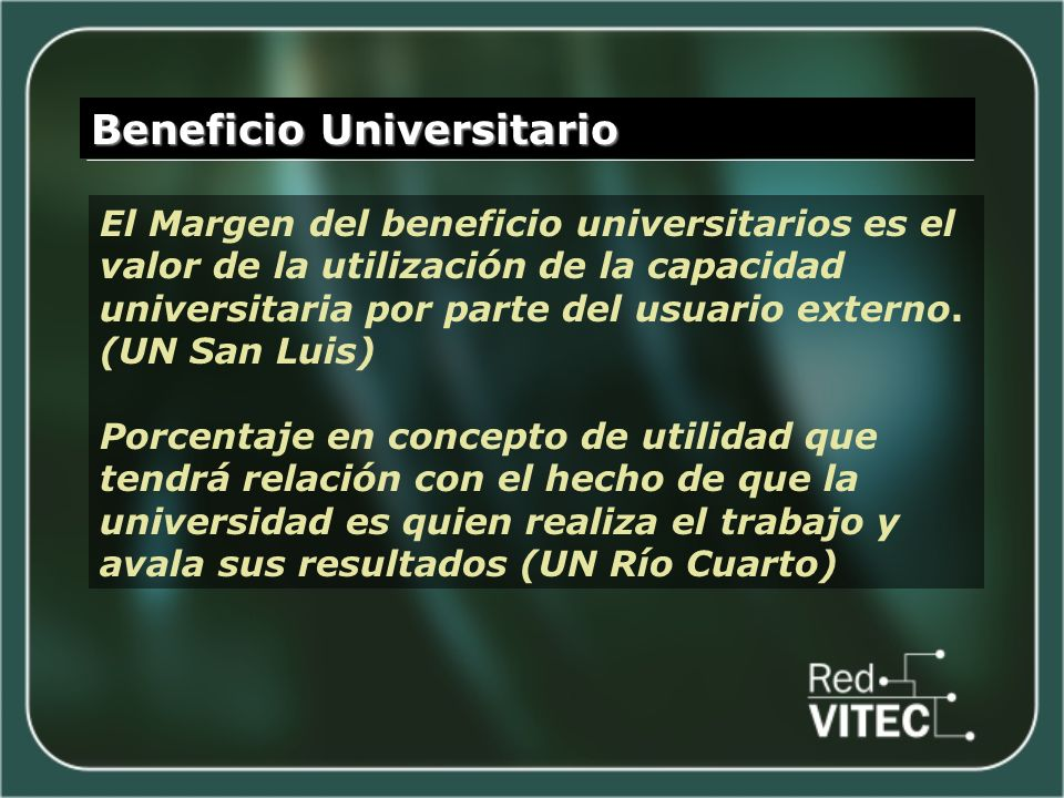 Beneficio Universitario El Margen del beneficio universitarios es el valor de la utilización de la capacidad universitaria por parte del usuario externo.