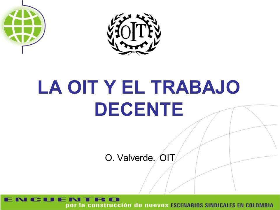 LA OIT Y EL TRABAJO DECENTE O. Valverde. OIT