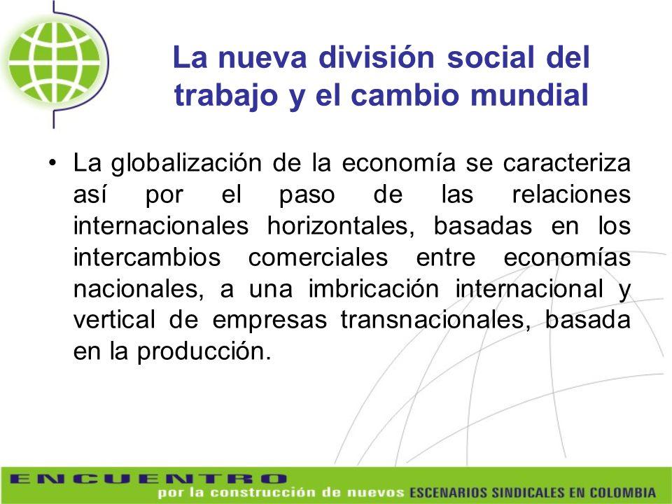 La nueva división social del trabajo y el cambio mundial La globalización de la economía se caracteriza así por el paso de las relaciones internaciona