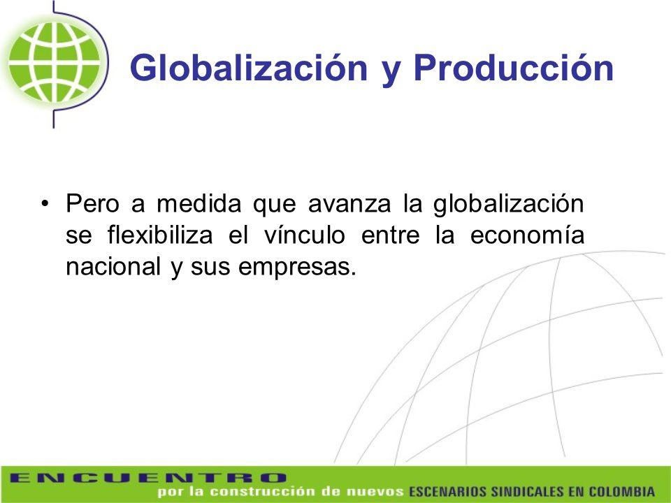 Globalización y Producción Pero a medida que avanza la globalización se flexibiliza el vínculo entre la economía nacional y sus empresas.