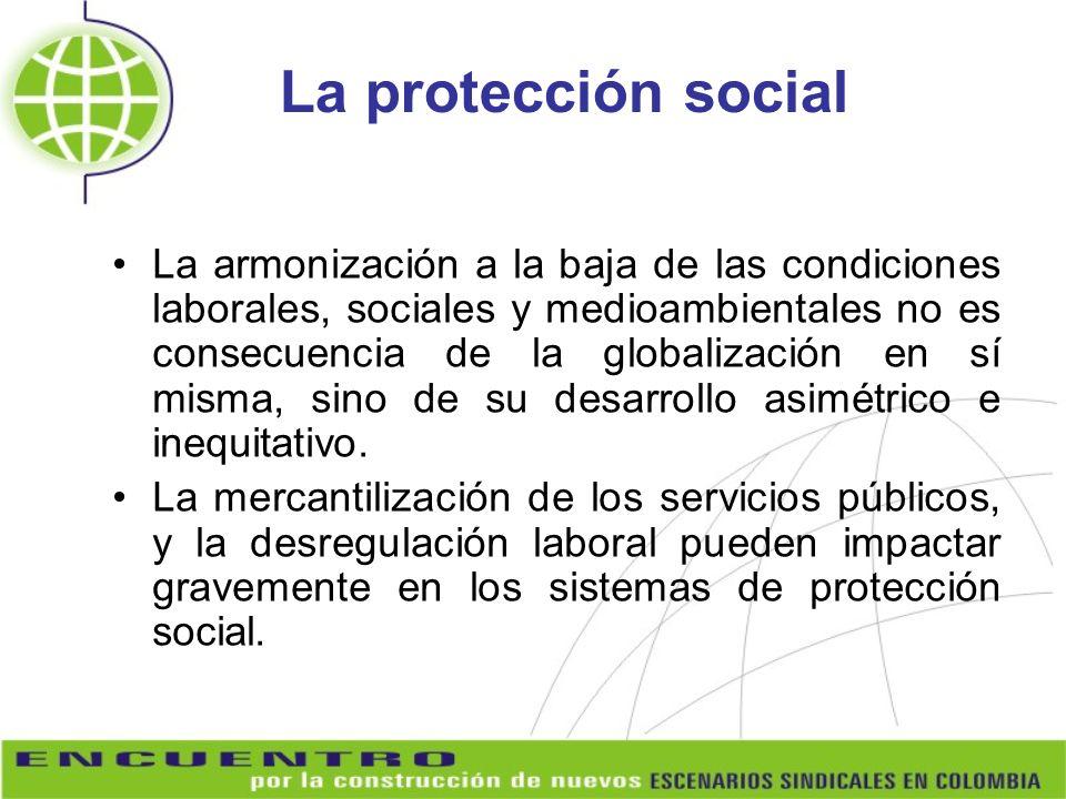 La protección social La armonización a la baja de las condiciones laborales, sociales y medioambientales no es consecuencia de la globalización en sí