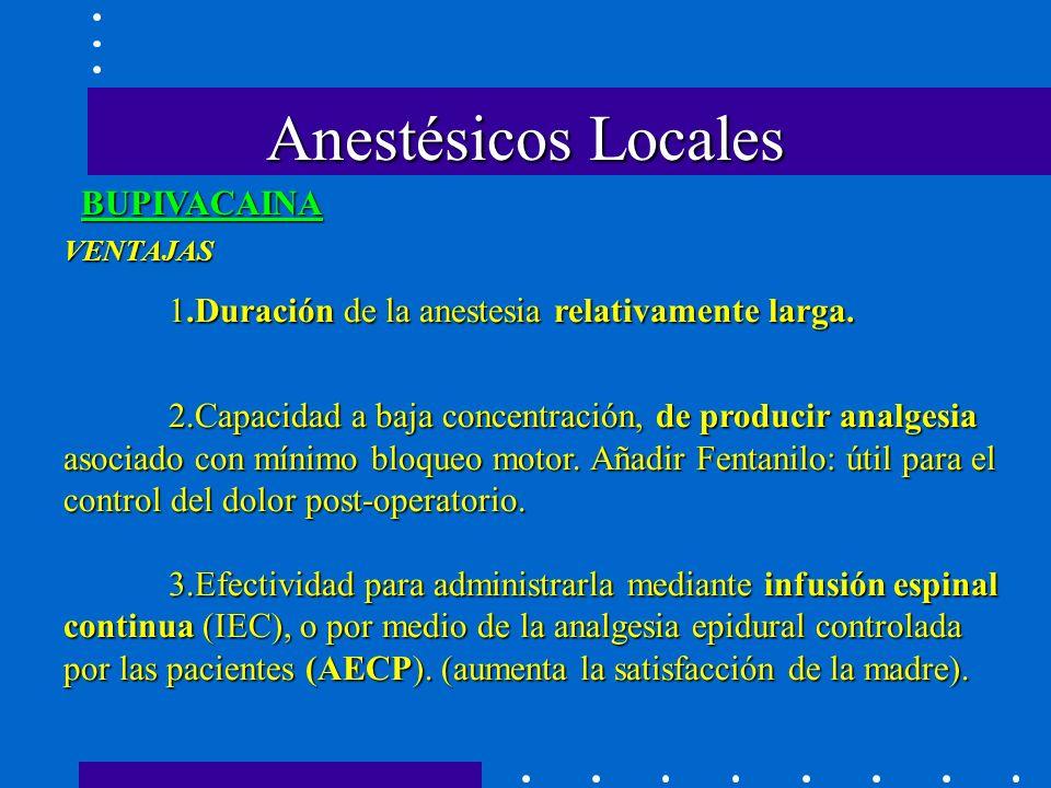 Anestésicos Locales BUPIVACAINA VENTAJAS 1.Duración de la anestesia relativamente larga.