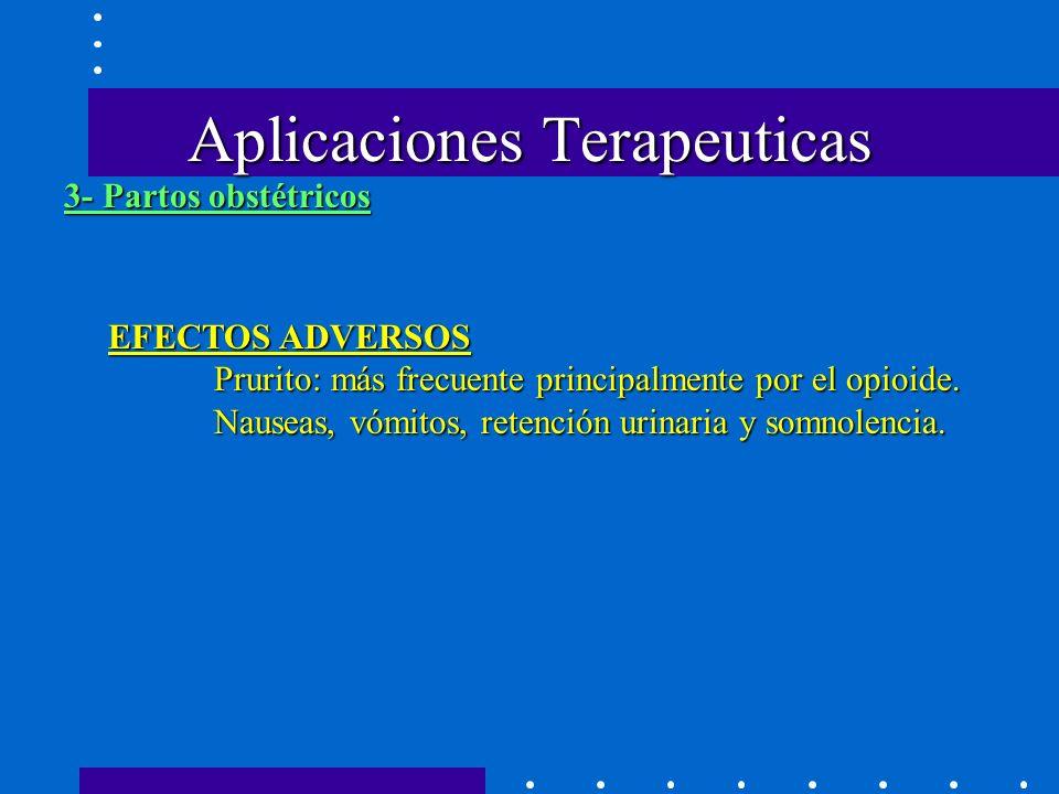 Aplicaciones Terapeuticas EFECTOS ADVERSOS Prurito: más frecuente principalmente por el opioide.