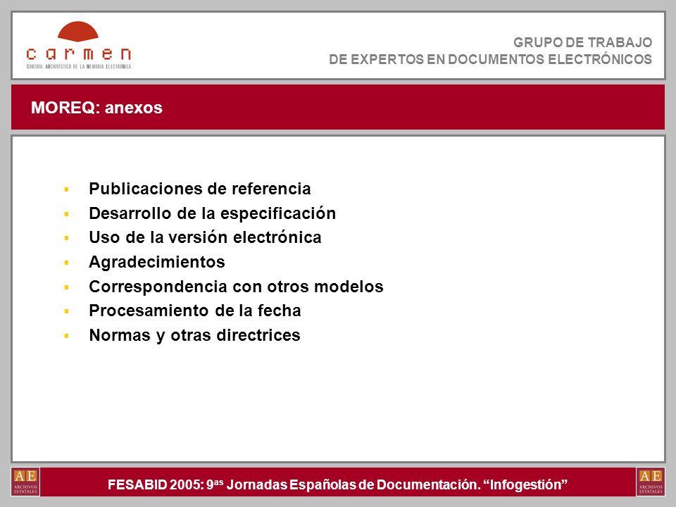 FESABID 2005: 9 as Jornadas Españolas de Documentación. Infogestión GRUPO DE TRABAJO DE EXPERTOS EN DOCUMENTOS ELECTRÓNICOS MOREQ: anexos Publicacione