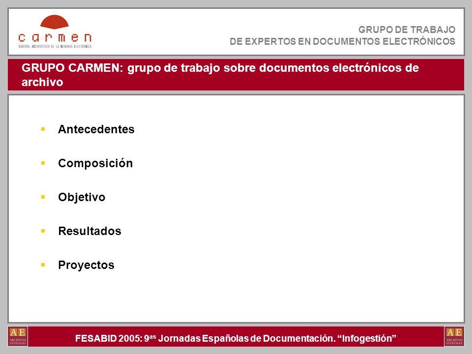 FESABID 2005: 9 as Jornadas Españolas de Documentación. Infogestión GRUPO DE TRABAJO DE EXPERTOS EN DOCUMENTOS ELECTRÓNICOS GRUPO CARMEN: grupo de tra