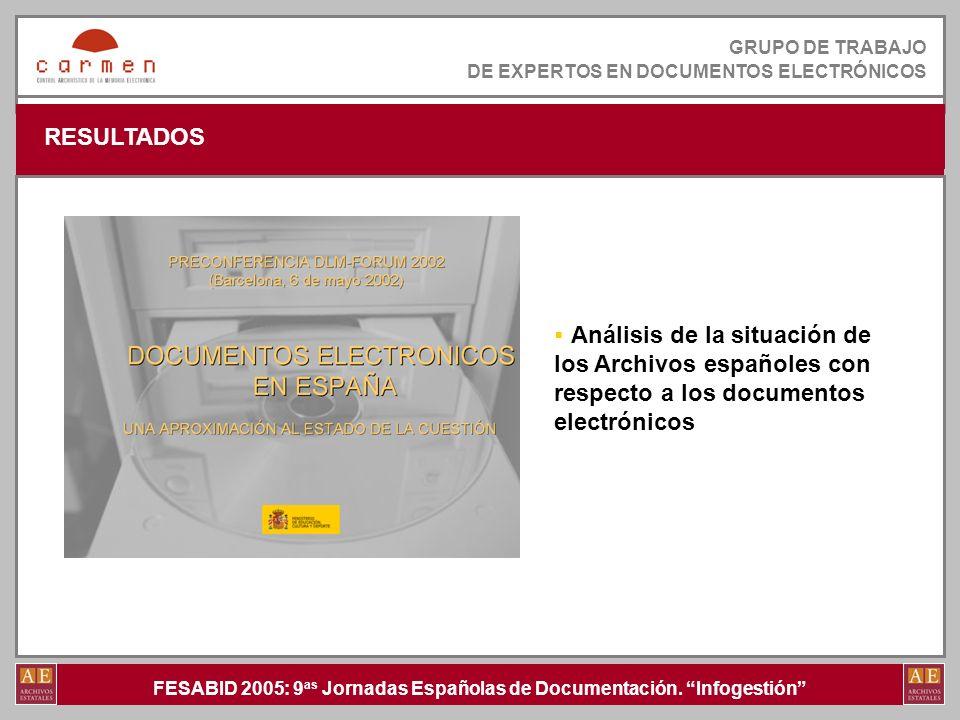 FESABID 2005: 9 as Jornadas Españolas de Documentación. Infogestión GRUPO DE TRABAJO DE EXPERTOS EN DOCUMENTOS ELECTRÓNICOS RESULTADOS GRUPO DE TRABAJ