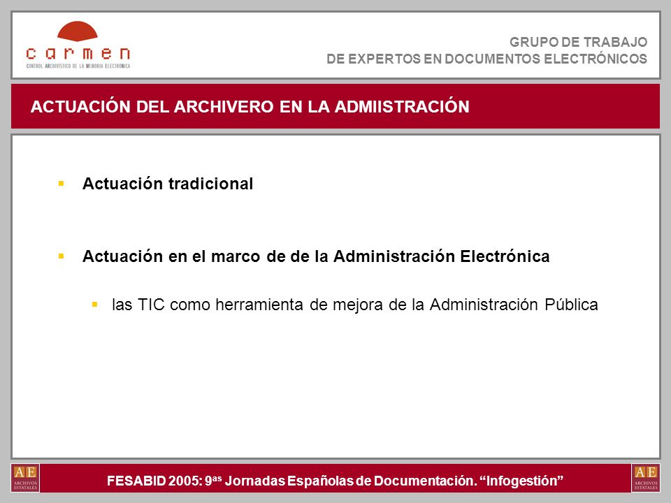 FESABID 2005: 9 as Jornadas Españolas de Documentación. Infogestión GRUPO DE TRABAJO DE EXPERTOS EN DOCUMENTOS ELECTRÓNICOS ACTUACIÓN DEL ARCHIVERO EN
