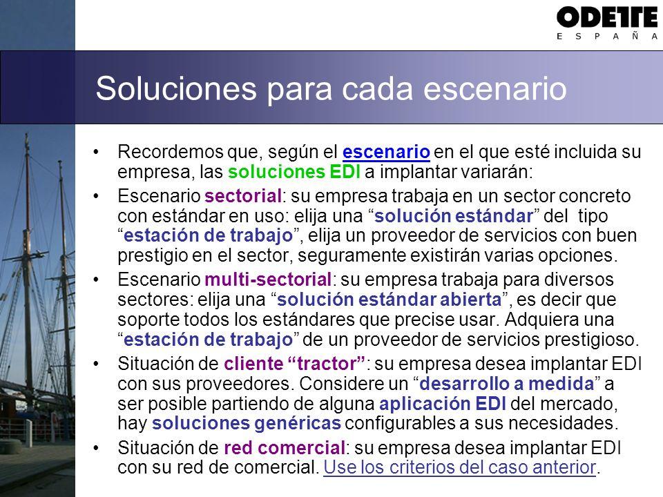 Soluciones para cada escenario Recordemos que, según el escenario en el que esté incluida su empresa, las soluciones EDI a implantar variarán: Escenar