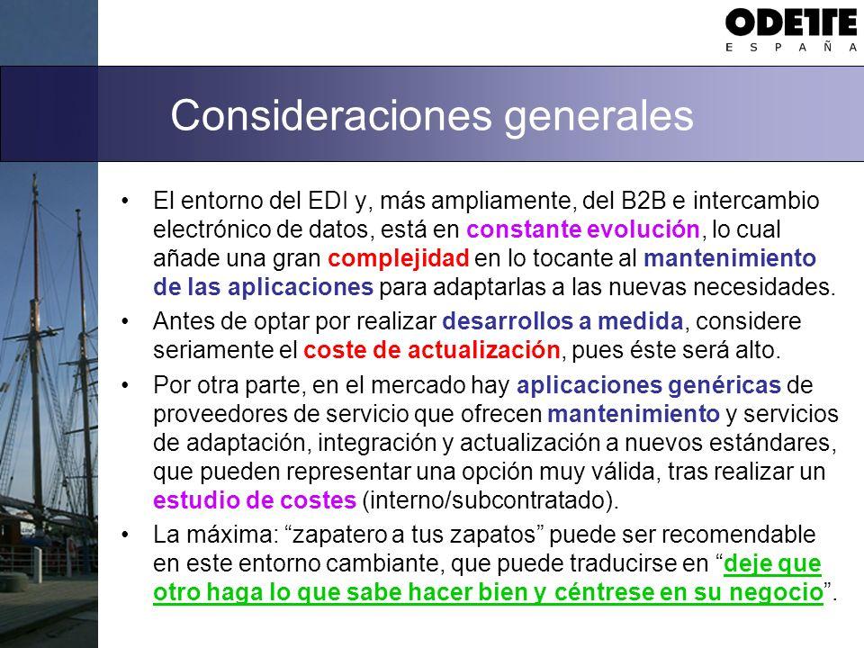 Consideraciones generales El entorno del EDI y, más ampliamente, del B2B e intercambio electrónico de datos, está en constante evolución, lo cual añad