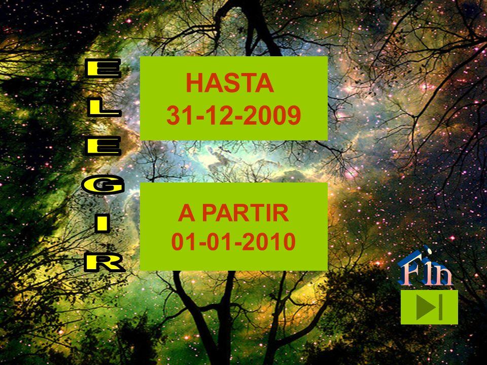 HASTA 31-12-2009 A PARTIR 01-01-2010