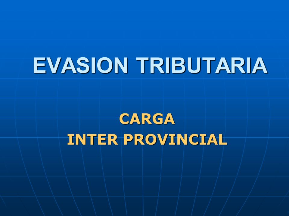 EVASION TRIBUTARIA CARGA INTER PROVINCIAL