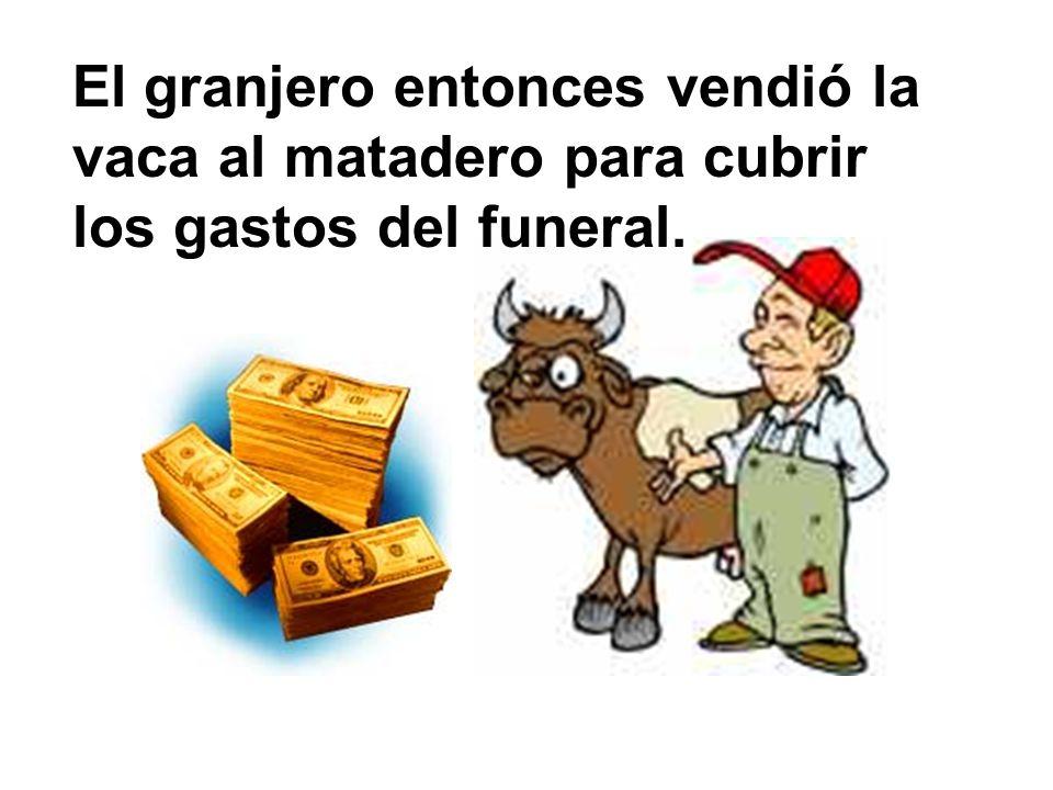 El granjero entonces vendió la vaca al matadero para cubrir los gastos del funeral.