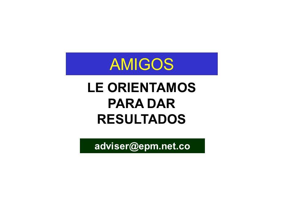 AMIGOS LE ORIENTAMOS PARA DAR RESULTADOS adviser@epm.net.co