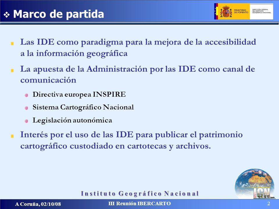 A Coruña, 02/10/08 III Reunión IBERCARTO 2 Las IDE como paradigma para la mejora de la accesibilidad a la información geográfica La apuesta de la Admi