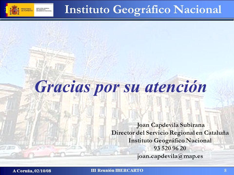 Gracias por su atención Joan Capdevila Subirana Director del Servicio Regional en Cataluña Instituto Geográfico Nacional 93 520 96 20 joan.capdevila@m