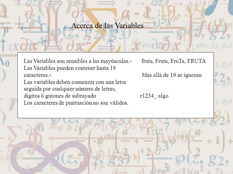 Acerca de las Variables Las Variables son sensibles a las mayúsculas.- fruta, Fruta, FruTa, FRUTA Las Variables pueden contener hasta 19 caracteres.-