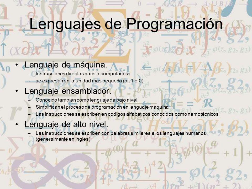 Lenguajes de Programación Lenguaje de máquina. –Instrucciones directas para la computadora –se expresan en la unidad mas pequeña (bit 1 ó 0). Lenguaje