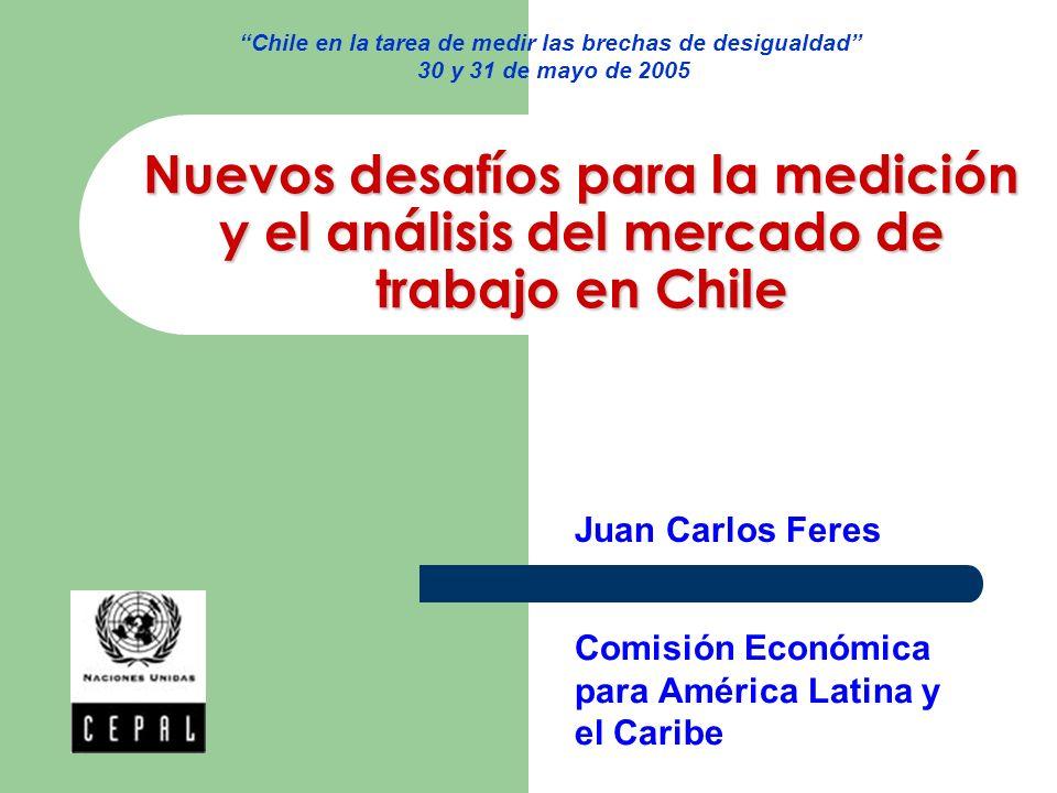Nuevos desafíos para la medición y el análisis del mercado de trabajo en Chile Comisión Económica para América Latina y el Caribe Juan Carlos Feres Ch