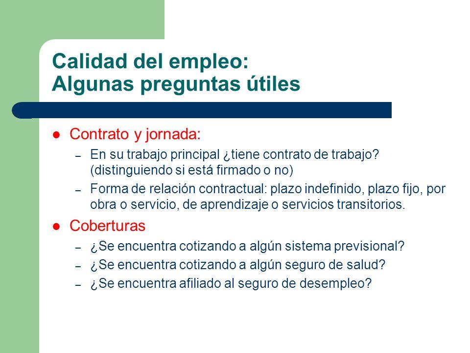 Calidad del empleo: Algunas preguntas útiles Contrato y jornada: – En su trabajo principal ¿tiene contrato de trabajo? (distinguiendo si está firmado