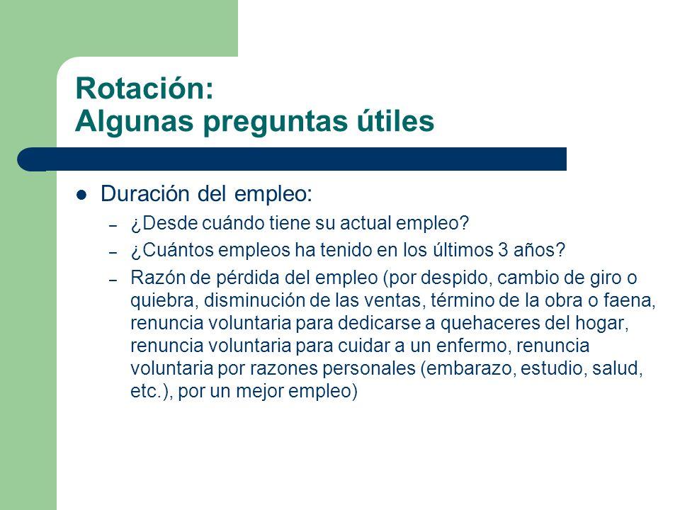 Rotación: Algunas preguntas útiles Duración del empleo: – ¿Desde cuándo tiene su actual empleo? – ¿Cuántos empleos ha tenido en los últimos 3 años? –