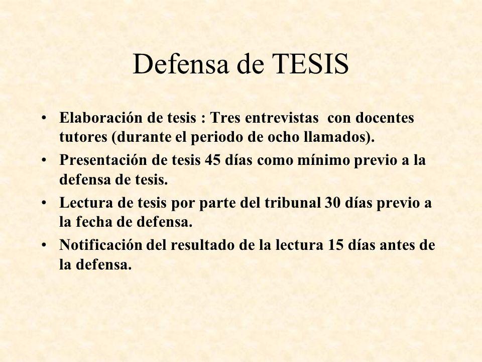 Defensa de TESIS Elaboración de tesis : Tres entrevistas con docentes tutores (durante el periodo de ocho llamados).