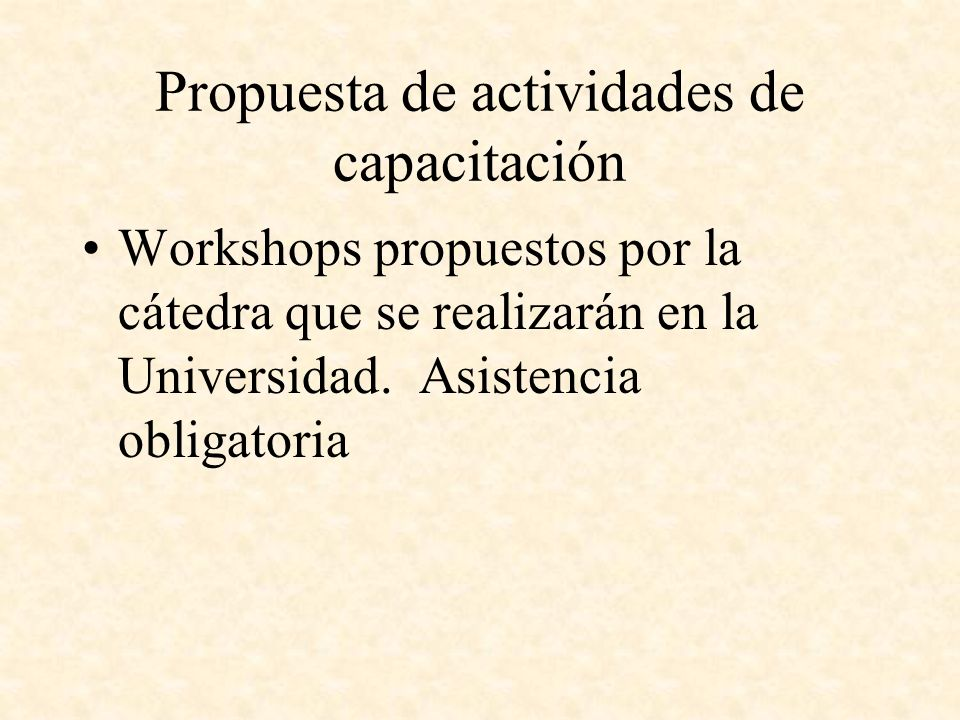 Propuesta de actividades de capacitación Workshops propuestos por la cátedra que se realizarán en la Universidad.