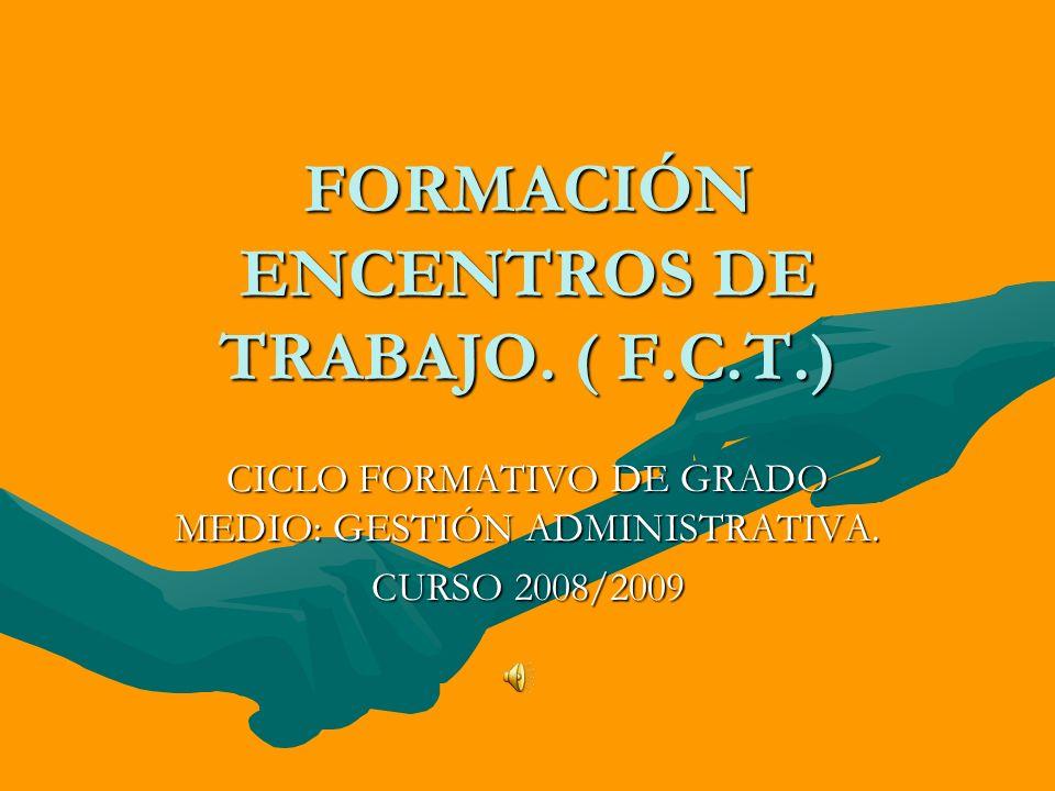 FORMACIÓN ENCENTROS DE TRABAJO. ( F.C.T.) CICLO FORMATIVO DE GRADO MEDIO: GESTIÓN ADMINISTRATIVA. CURSO 2008/2009