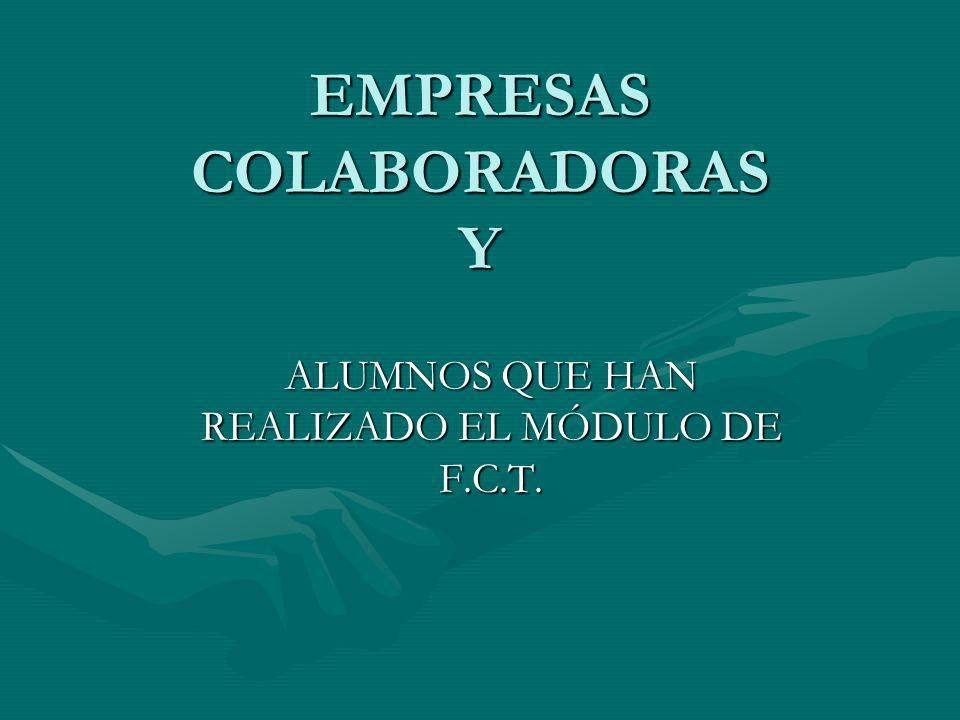 EMPRESAS COLABORADORAS Y ALUMNOS QUE HAN REALIZADO EL MÓDULO DE F.C.T.