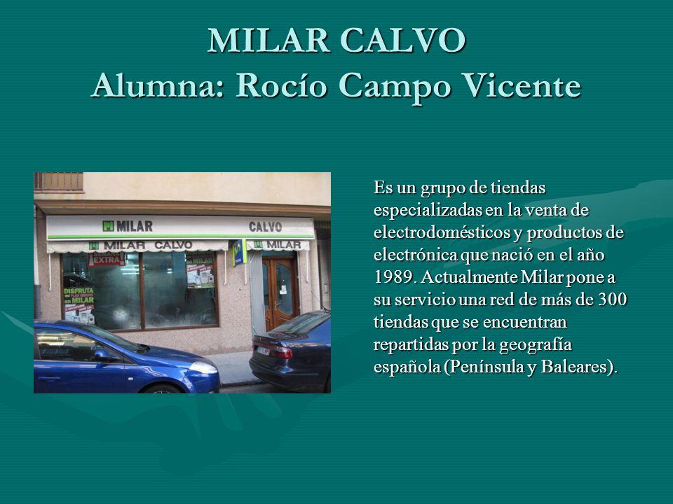 MILAR CALVO Alumna: Rocío Campo Vicente Es un grupo de tiendas especializadas en la venta de electrodomésticos y productos de electrónica que nació en