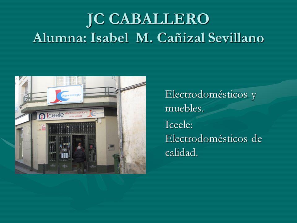 JC CABALLERO Alumna: Isabel M. Cañizal Sevillano Electrodomésticos y muebles. Iceele: Electrodomésticos de calidad.