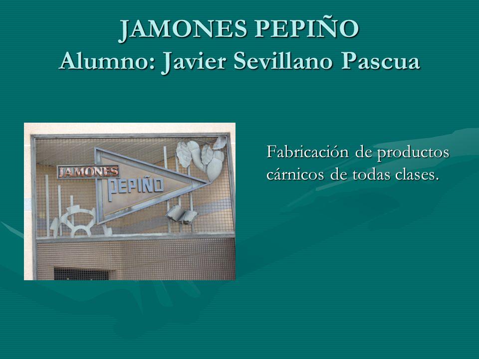 JAMONES PEPIÑO Alumno: Javier Sevillano Pascua Fabricación de productos cárnicos de todas clases.