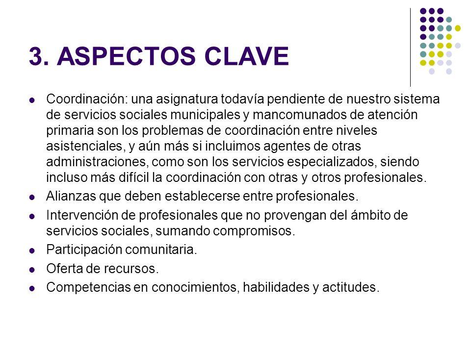 3. ASPECTOS CLAVE Coordinación: una asignatura todavía pendiente de nuestro sistema de servicios sociales municipales y mancomunados de atención prima